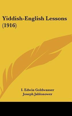 Yiddish-English Lessons (1916) written by Goldwasser, I. Edwin , Jablonower, Joseph