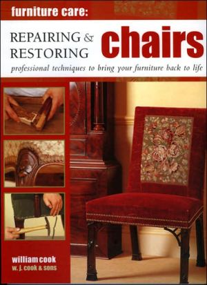 Repairing and Restoring Chairs: Professional Techniques to Bring Your Furniture Back to Life written by W. J. Cook