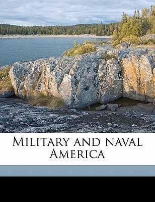 Military and Naval America book written by Kerrick, Harrison S.
