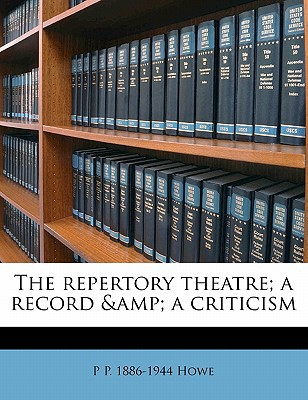 The Repertory Theatre; A Record & a Criticism book written by Howe, P. P. 1886