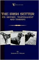 The Irish Setter - Its History, Temperament And Training (A Vintage Dog Books Breed Classic) book written by Leonard E. Naylor