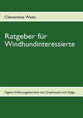Ratgeber F R Windhundinteressierte book written by Clementine Waitz