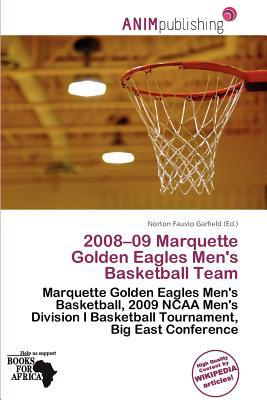 2008-09 Marquette Golden Eagles Men's Basketball Team written by Norton Fausto Garfield