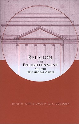 Religion, the Enlightenment, and the New Global Order written by Owen, John M., IV , Owen, J. Judd