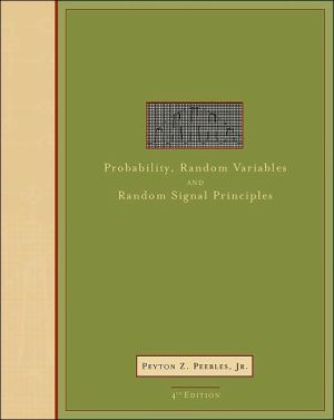 Probability, Random Variables, and Random Signal Principles book written by Peebles Peyton
