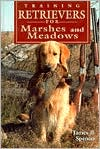 Training Retrievers for the Marshes and Meadows written by James B. Spencer