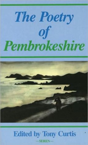 The Poetry of Pembrokeshire book written by Tony Curtis