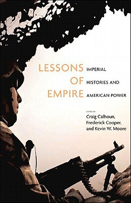 Lessons of Empire : Imperial Histories and American Power book written by Craig Calhoun, Frederick Cooper, Kevin W. Moore