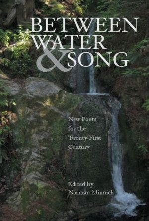 Between Water and Song: New Poets for the Twenty-First Century written by Norman Minnick