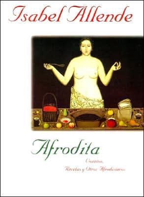 Afrodita: Cuentos, recetas y otros afrodisiacos (Aphrodite: A Memoir of the Senses) book written by Isabel Allende
