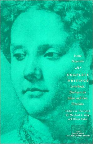 Complete Writings: Letterbook, Dialogue on Adam and Eve, Orations book written by Isotta Nogarola