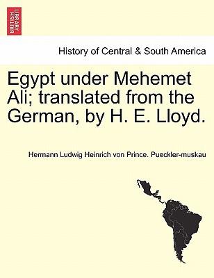 Egypt Under Mehemet Ali; Translated from the German, by H. E. Lloyd. book written by Hermann Ludwig Heinrich Pueckler-Muskau , Pueckler-Muskau, Hermann Ludwig Heinrich