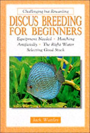 Discus Breeding for Beginners book written by Jack Wattley