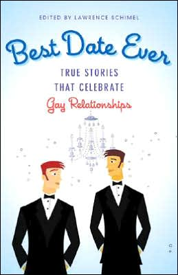 Best Date Ever (Gay): True Stories That Celebrate Gay Relationships written by Lawrence Schimel