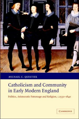 Catholicism And Community In Early Modern England book written by Michael C. Questier