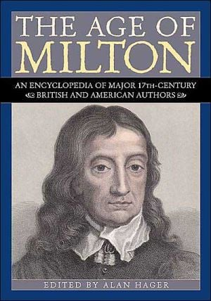 Age of Milton: An Encyclopedia of Major 17th-Century British and American Authors book written by Alan Hager