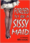 Forced to be a Sissy Maid book written by Jo Santana