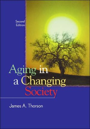 Aging in a Changing Society book written by James A. Thorson