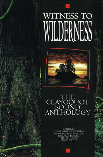 Witness to Wilderness: The Clayoquot Sound Anthology book written by Howard Breen-Needham