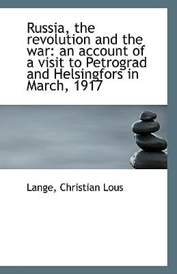Russia, the Revolution and the War: An Account of a Visit to Petrograd and Helsingfors in March, 191 written by Lous, Lange Christian
