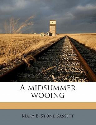 A Midsummer Wooing book written by Bassett, Mary E. Stone