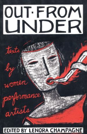 Out from Under: Texts by Women Performance Artists book written by Lenora Champagne