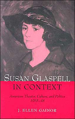 Susan Glaspell in Context: American Theater, Culture, and Politics, 1915-48 book written by J. Ellen Gainor