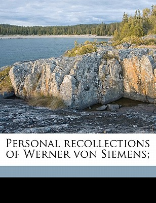 Personal Recollections of Werner Von Siemens; written by Siemens, Werner Von , Coupland, William Chatterton