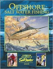 Offshore Salt Water Fishing : Learn from the Experts at Salt Water Magazine book written by Creative Publishing international Editors