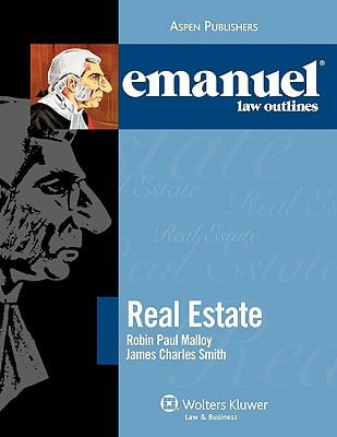 Emanuel Law Outlines: Real Estate written by Malloy, Robin Paul , Smith, James Charles