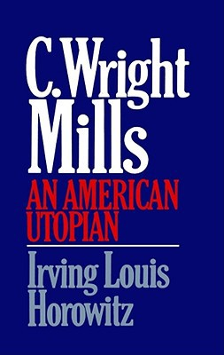 C. Wright Mills : An American Utopian book written by Irving L. Horowitz