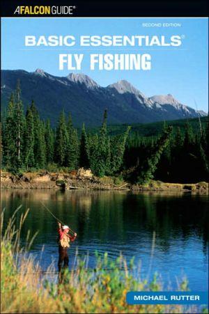 Basic Essentials Fly Fishing book written by Michael Rutter
