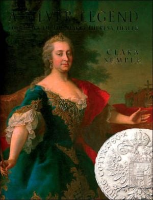 A Silver Legend: The Story of the Maria Theresa Thaler book written by Clara Semple