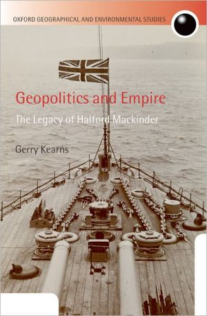 Geopolitics and Empire: The Legacy of Halford Mackinder book written by Gerry Kearns