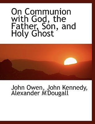 On Communion with God, the Father, Son, and Holy Ghost book written by Owen, John , Kennedy, John , M'Dougall, Alexander