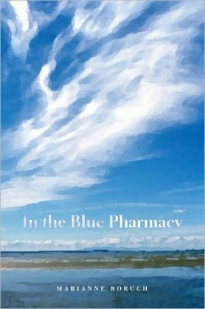 In the Blue Pharmacy: Essays on Poetry and Other Transformations book written by Marianne Boruch