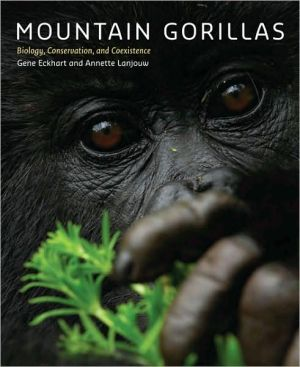 Mountain Gorillas: Biology, Conservation, and Coexistence book written by Gene Eckhart