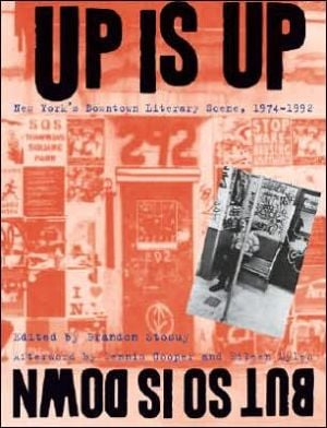 Up Is Up, But So Is Down: New York's Downtown Literary Scene, 1974-1992 written by Dennis Cooper