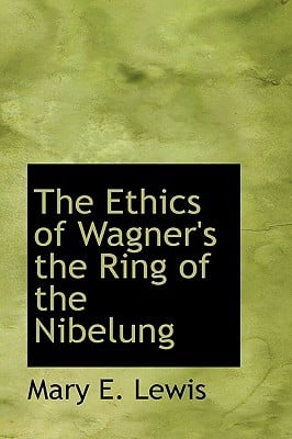 The Ethics of Wagner's the Ring of the Nibelung written by Lewis, Mary E.