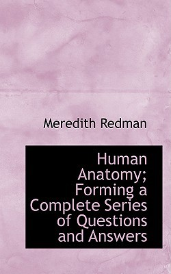 Human Anatomy; Forming a Complete Series of Questions and Answers book written by Redman, Meredith