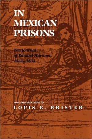 In Mexican Prisons: The Journal of Eduard Harkort, 1832-1834 book written by Louis E. Brister