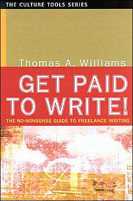 Get Paid to Write! (Culture Tools Series): The No-Nonsense Guide to Freelance Writing book written by Thomas A. Williams