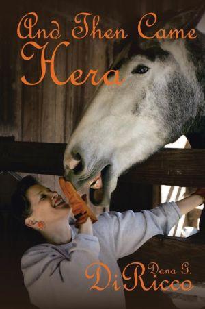 And Then Came Hera book written by Dana G. DiRicco