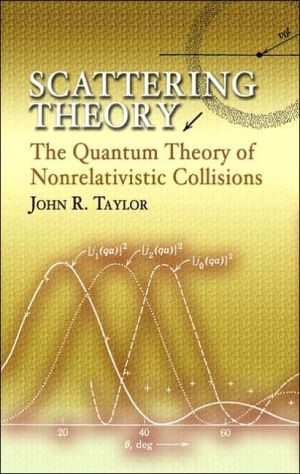 Scattering Theory: The Quantum Theory of Nonrelativistic Collisions written by John R. Taylor