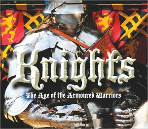 Knights: The Age of the Armoured Warriors book written by Adams, Simon