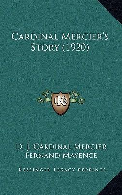 Cardinal Mercier's Story (1920) written by Mercier, D. J. Cardinal , Gibbons, James Cardinal , Mayence, Fernand