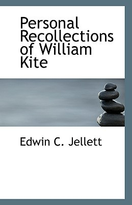 Personal Recollections of William Kite written by Jellett, Edwin C.