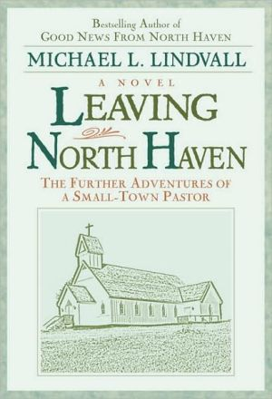 Leaving North Haven: The Further Adventures of a Small Town Pastor book written by Michael L. Lindvall