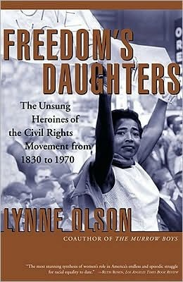 Freedom's Daughters: The Unsung Heroines of the Civil Rights Movement from 1830 to 1970 book written by Lynne Olson