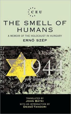 Smell of Humans: A Memoir of the Holocaust in Hungary book written by Ernio Szaep
